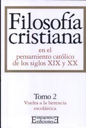 Filosofía cristiana en el pensamiento católico de los siglos XIX y XX/2: Tomo 2. Vuelta a la herencia escolástica