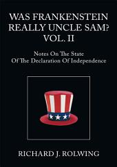 WAS FRANKENSTEIN REALLY UNCLE SAM?: Notes On The State Of The Declaration Of Independence, Volume 2