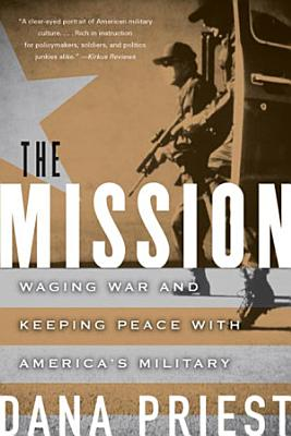 The Mission  Waging War and Keeping Peace with America s Military