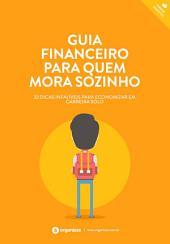 Guia financeiro para quem mora sozinho: 32 dicas infalíveis para economizar em carreira solo