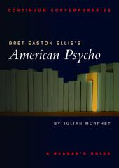 Bret Easton Ellis's American Psycho: A Reader's Guide