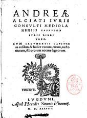 Andreae Alciati ... Parergon iuris libri tres. Cum argumentis capitum in eosdem, & indice vocum, rerum, auctoritatum, & locorum notatu dignorum