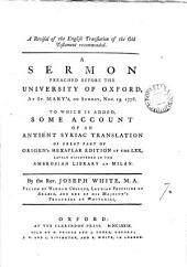 A Revisal of the English Translation of the Old Testament Recommended: A Sermon Preached Before the University of Oxford, at St. Mary's, on Sunday, Nov. 15. 1778. To which is Added, Some Account of an Antient Syriac Translation of Great Part of Origen's Hexaplar Edition of the LXX, ... By the Rev. Joseph White, ...