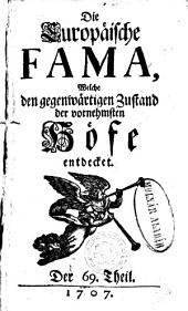 Die Europäische Fama, Welche den gegenwärtigen Zustand der vornehmsten Höfe entdecket: Der 69. Theil - Der 72. Theil, Bände 69-72