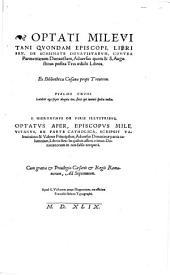 Optati Milevitani Quondam Episcopi, Libri Sex, De Schismate Donatistarum: Contra Parmenianum Donatistam, Adversus quem & S. Augustinus postea Tres aedidit Libros