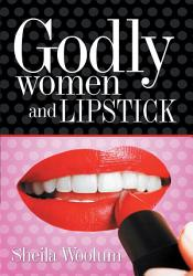 Godly Women And Lipstick Book PDF