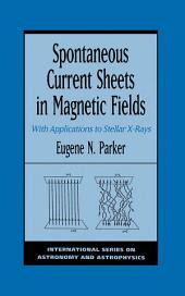 Spontaneous Current Sheets in Magnetic Fields : With Applications to Stellar X-rays: With Applications to Stellar X-rays