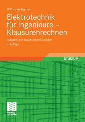 Elektrotechnik für Ingenieure - Klausurenrechnen: Aufgaben mit ausführlichen Lösungen, Ausgabe 4