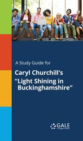 "A Study Guide for Caryl Churchill's ""Light Shining in Buckinghamshire"""