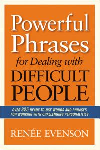 Powerful Phrases for Dealing with Difficult People Book