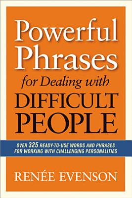 Powerful Phrases for Dealing with Difficult People