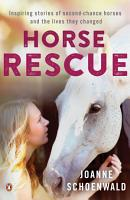 Horse Rescue  Inspiring stories of second chance horses and the lives they changed PDF