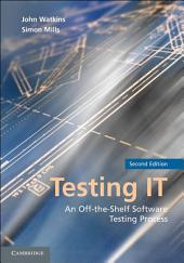 Testing IT: An Off-the-Shelf Software Testing Process, Edition 2