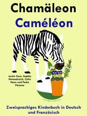 Chamäleon - Caméléon: Zweisprachiges Kinderbuch in Deutsch und Französisch.: Mit Spaß Französisch lernen