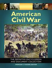 American Civil War: The Definitive Encyclopedia and Document Collection [6 volumes]: The Definitive Encyclopedia and Document Collection