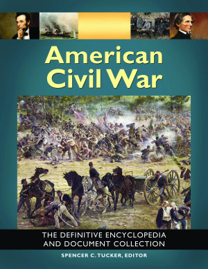 American Civil War  The Definitive Encyclopedia and Document Collection  6 volumes  PDF