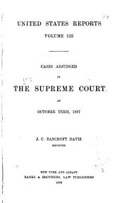 United States Reports: Cases Adjudged in the Supreme Court, Volume 125