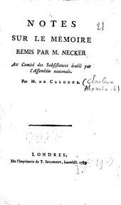 Notes sur le Mémoire remis par M. Necker au Comité des subsistances établi par l'Assemblée nationale par M. de Calonne