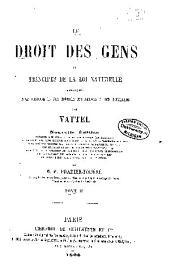 Le droit des gens, ou, Principes de la loi naturelle appliqués à la conduite et aux affaires des nations et des souverains: Volume2