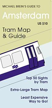 Michael Brein's Guide to Amsterdam by the Tram: Top 50 Sights by Tram & Metro