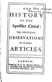 The History of the Apostles Creed: With Critical Observations on Its Several Articles
