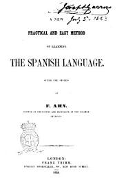 A New Practical and Easy Method of Learning the Spanish Language After the System of F. Ahn