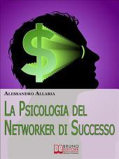 La psicologia del Networker di Successo. Come Forgiare il Giusto Atteggiamento Mentale per la Tua Ascesa nel Network Marketing. (Ebook Italiano - Anteprima Gratis): Come Forgiare il Giusto Atteggiamento Mentale per la Tua Ascesa nel Network Marketing