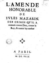 L' Amende honorable de Iules Mazarin des crimes qu'il a commis contre Dieu, contre le Roy et contre luymesme