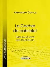 Le Cocher de cabriolet: Paris ou le Livre des cent-et-un