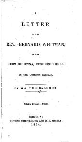 A Letter to the Rev. Bernard Whitman, on the Term Gehenna, Rendered Hell in the Common Version