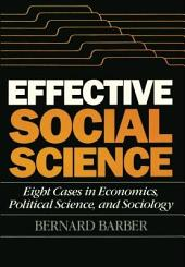 Effective Social Science: Eight Cases in Economics, Political Science, and Sociology
