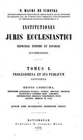 Institutiones iuris ecclesiastici Germaniae inprimis et Bavariae accommodatae: Prolegomena et ius publicum, Volume 1