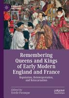 Remembering Queens and Kings of Early Modern England and France PDF