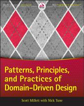 Patterns, Principles, and Practices of Domain-Driven Design