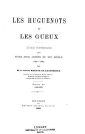 Les Huguenots et les Gueux: Étude historique sur vingt-cinq années du XVIe siècle (1560-1585)