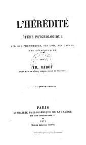 L'hérédité: étude psychologique sur ses phénomènes, ses lois, ses causes, ses conséquences
