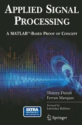 Applied Signal Processing: A MATLABTM-Based Proof of Concept