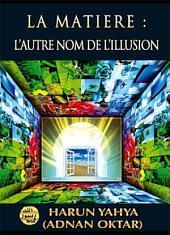 La Matière: L'autre Nom De L'illusion