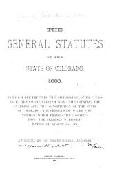 The General Statutes of the State of Colorado, 1883: To which are Prefixed the Declaration of Independence, the Constitution of the United States, the Enabling Act, the Constitution of the State of Colorado, the Ordinances of the Convention which Framed the Constitution, the President's Proclamation of August 1st, 1876
