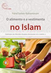 O alimento e a vestimenta no Islam.: Explicação das diferentes situações relacionadas com a bebida, o alimento e a vestimenta no Islam.