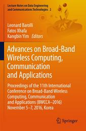 Advances on Broad-Band Wireless Computing, Communication and Applications: Proceedings of the 11th International Conference On Broad-Band Wireless Computing, Communication and Applications (BWCCA–2016) November 5–7, 2016, Korea