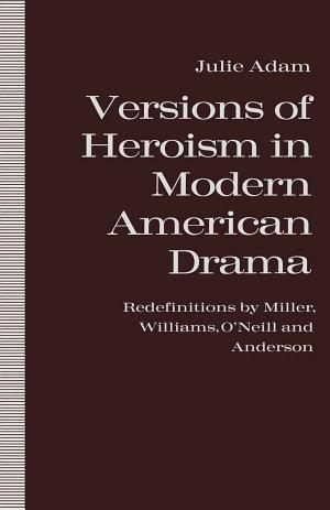 Versions of Heroism in Modern American Drama