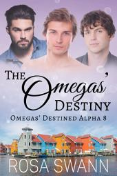 The Omegas' Destiny (Omegas' Destined Alpha 8): MMM Alpha/Omega Mpreg Gay Romance
