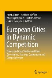 European Cities in Dynamic Competition: Theory and Case Studies on Urban Governance, Strategy, Cooperation and Competitiveness