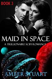 Maid in Space: Part 3: New Adult Billionaire Science Fiction Romance