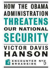 How The Obama Administration Threatens Our National Security Book PDF