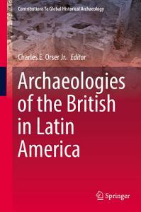 Archaeologies of the British in Latin America PDF