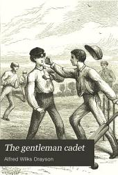 The Gentleman Cadet: His Career and Adventures at the Royal Military Academy, Woolwich : a Tale of the Past