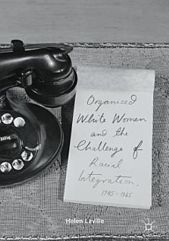 Organized White Women and the Challenge of Racial Integration  1945 1965 PDF