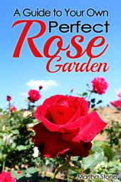 A Guide to Your Own Perfect Rose Garden
